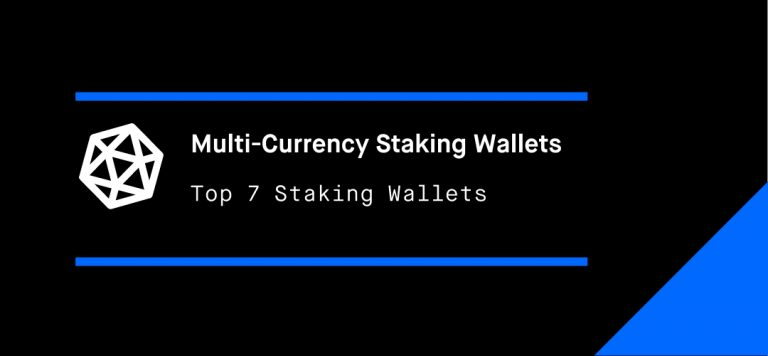 Top 7 Multi-Currency Staking Wallets